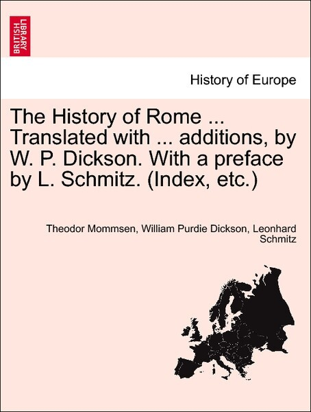 The History of Rome ... Translated with ... additions, by W. P. Dickson. With a preface by L. Schmitz. (Index, etc.) VOLUME II, NEW EDITION als Ta...