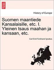 Suomen Maantiede Kansalaisille, Etc. I. Yleinen Tsaus Maahan Ja Kansaan, Etc. - Carl Emil Ferdinand Ignatius