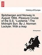 """Spitzbergen and Norway in August 1894. Pleasure Cruise of the S.S. """"Lusitania.""""-The Midnight Sun. by J. Norman Lockyer. with a Map"""