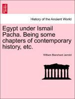 Egypt under Ismail Pacha. Being some chapters of contemporary history, etc. als Taschenbuch von William Blanchard Jerrold - British Library, Historical Print Editions