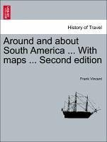 Around and about South America ... With maps ... Second edition - Vincent, Frank