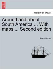 Around And About South America. With Maps. Second Edition - Frank Vincent