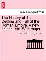 The History of the Decline and Fall of the Roman Empire. A new edition, etc. With maps. VOL. III - Gibbon, Edward Milman, Henry Hart