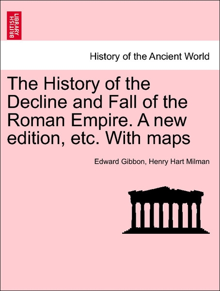The History of the Decline and Fall of the Roman Empire. A new edition, etc. With maps. VOL. III als Taschenbuch von Edward Gibbon, Henry Hart Milman - British Library, Historical Print Editions