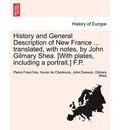 History and General Description of New France ... Translated, with Notes, by John Gilmary Shea. [With Plates, Including a Portrait.] F.P. - Pierre Francois Xavier Charlevoix