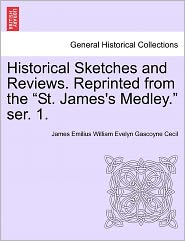 Historical Sketches And Reviews. Reprinted From The St. James's Medley. Ser. 1. - James Emilius William Evelyn Gasc Cecil