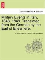 Military Events in Italy, 1848, 1849. Translated from the German by the Earl of Ellesmere. - Egerton, Francis Gower, Francis Leverson