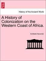 A History of Colonization on the Western Coast of Africa. - Alexander, Archibald
