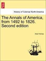 The Annals of America, from 1492 to 1826. Second edition - Holmes, Abiel
