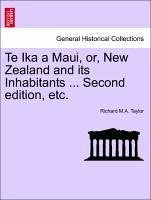 Te Ika a Maui, or, New Zealand and its Inhabitants ... Second edition, etc. - Taylor, Richard M. A.