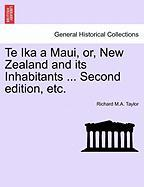 Te Ika a Maui, Or, New Zealand and Its Inhabitants ... Second Edition, Etc.