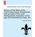 History of the Wars of the French Revolution Embellished with Portraits of the Most Distinguished Characters of the Age and Illustrated by Maps, Etc. - Edward M P Baines