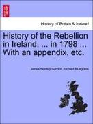 Gordon, James Bentley;Musgrave, Richard: History of the Rebellion in Ireland, ... in 1798 ... With an appendix, etc.