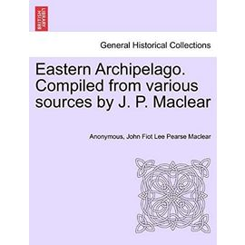 Eastern Archipelago. Compiled from various sources by J. P. Maclear - John Fiot Lee Pearse Maclear