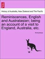 Reminiscences, English and Australasian; Being an Account of a Visit to England, Australia, Etc.