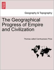 The Geographical Progress Of Empire And Civilization - Thomas Called Carnhuanawc Price