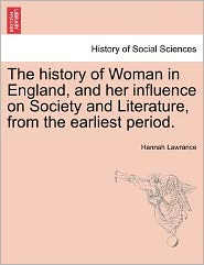 The History Of Woman In England, And Her Influence On Society And Literature, From The Earliest Period. - Hannah Lawrance