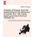 A History of Greece, from the Earliest Times to the Destruction of Corinth, B.C. 146, Mainly Based Upon That of Connop Thirlwall, Etc. - Leonhard Schmitz