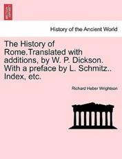 The History of Rome.Translated with additions, by W. P. Dickson. With a preface by L. Schmitz.. Index, etc. - Wrightson, Richard Heber