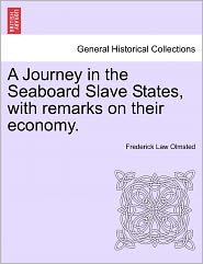 A Journey In The Seaboard Slave States, With Remarks On Their Economy. - Frederick Law Olmsted