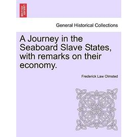 A Journey in the Seaboard Slave States, with Remarks on Their Economy. - Unknown