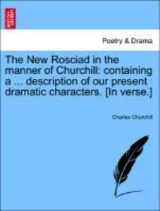The New Rosciad in the manner of Churchill: containing a ... description of our present dramatic characters. [In verse.] als Taschenbuch von Charl... - British Library, Historical Print Editions