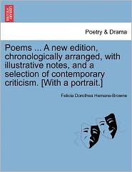 Poems. A New Edition, Chronologically Arranged, With Illustrative Notes, And A Selection Of Contemporary Criticism. [With A Portrait.] - Felicia Dorothea Hemans-Browne