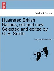 Illustrated British Ballads, Old And New. Selected And Edited By G. B. Smith. - George Barnett Smith