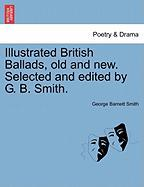 Illustrated British Ballads, Old and New. Selected and Edited by G. B. Smith.