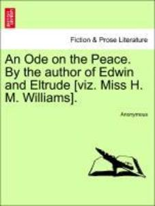 An Ode on the Peace. By the author of Edwin and Eltrude [viz. Miss H. M. Williams]. als Taschenbuch von Anonymous