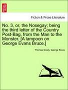 Grady, Thomas;Bruce, George: No. 3, or, the Nosegay; being the third letter of the Country Post-Bag, from the Man to the Monster. [A lampoon on George Evans Bruce.]