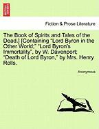 """The Book of Spirits and Tales of the Dead.] [Containing """"Lord Byron in the Other World;"""" """"Lord Byron's Immortality,"""" by W. Davenport; """"Death of Lord B"""