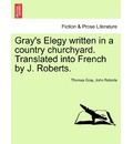 Gray's Elegy Written in a Country Churchyard. Translated Into French by J. Roberts. - Thomas Gray