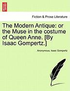 The Modern Antique: Or the Muse in the Costume of Queen Anne. [By Isaac Gompertz.]