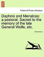 Daphnis and Menalcas: A Pastoral. Sacred to the Memory of the Late General Wolfe, Etc.