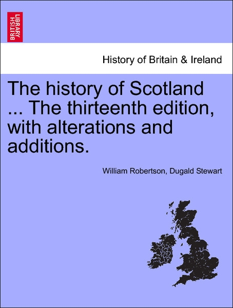 The history of Scotland ... The Sixteenth Edition, with alterations and additions. Vol. II. als Taschenbuch von William Robertson, Dugald Stewart - British Library, Historical Print Editions