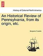 An Historical Review of Pennsylvania, from Its Origin, Etc.