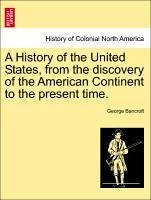 A History of the United States, from the discovery of the American Continent to the present time, vol. VI, tenth edition. - Bancroft, George