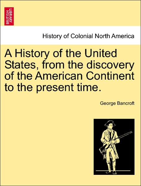 A History of the United States, from the discovery of the American Continent to the present time, vol. VI, tenth edition. als Taschenbuch von Geor... - British Library, Historical Print Editions