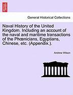 Naval History of the United Kingdom. Including an Account of the Naval and Maritime Transactions of the PH Nicians, Egyptians, Chinese, Etc. (Appendix