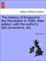 The History of England to the Revolution in 1688. New edition, with the author's last corrections, etc. Volume the Third - Hume, David