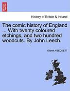 The Comic History of England ... with Twenty Coloured Etchings, and Two Hundred Woodcuts. by John Leech.