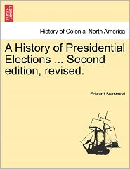 A History Of Presidential Elections ... Second Edition, Revised. - Edward Stanwood