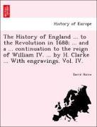 Hume, David: The History of England ... to the Revolution in 1688; ... and a ... continuation to the reign of William IV. ... by H. Clarke ... With engravings. Vol. IV.