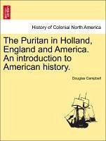 The Puritan in Holland, England and America. An introduction to American history. Vol. II. - Campbell, Douglas