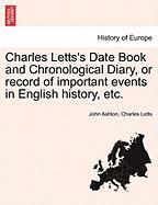 Charles Letts's Date Book and Chronological Diary, or Record of Important Events in English History, Etc.