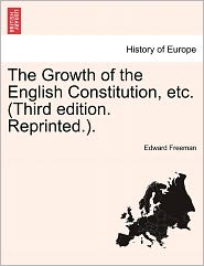 The Growth Of The English Constitution, Etc. (Third Edition. Reprinted.). - Edward Freeman