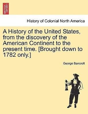 A History of the United States, from the discovery of the American Continent to the present time. [Brought down to 1782 only.] vol. II als Taschen... - British Library, Historical Print Editions