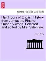 Half Hours of English History from James the First to Queen Victoria. Selected and edited by Mrs. Valentine. - Jewry, Laura