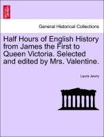 Half Hours of English History from James the First to Queen Victoria. Selected and edited by Mrs. Valentine. als Taschenbuch von Laura Jewry - British Library, Historical Print Editions